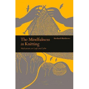 Mindfulness in Knitting: Meditations on Craft and Calm, The