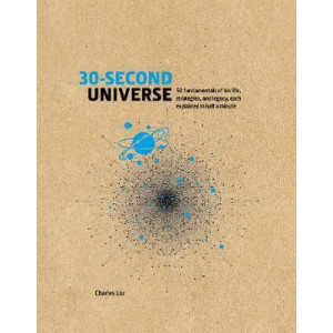 30-Second Universe: 50 most significant ideas, theories, principles and events that sum up... everything