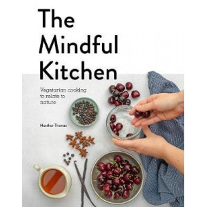 Mindful Kitchen: Vegetarian Cooking to Relate to Nature