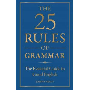 25 Rules of Grammar: The Essential Guide to Good English
