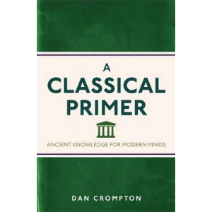 Classical Primer: Ancient Knowledge for Modern Minds