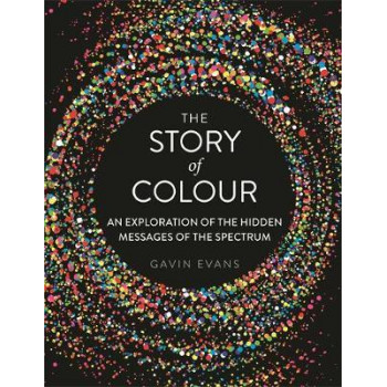 Story of Colour: An Exploration of the Hidden Messages of the Spectrum