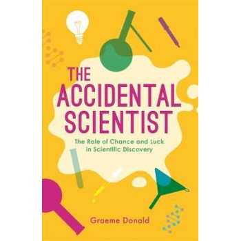 Accidental Scientist: The Role of Chance and Luck in Scientific Discovery