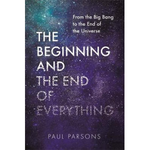 Beginning and the End of Everything: From the Big Bang to the End of the Universe