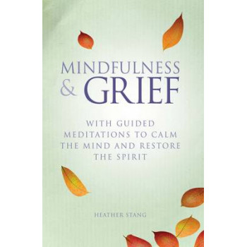 Mindfulness and Grief: With guided meditations to calm the mind and restore the spirit