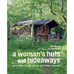 Woman's Huts and Hideaways: More Than 40 She Sheds and Other Retreats
