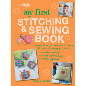My First Stitching and Sewing Book: Learn How to Sew with These 35 Cute & Easy Projects : Simple Stitches, Sweet Embroidery, Pretty Applique