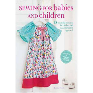 Sewing for Babies and Children: 25 Beautiful Designs for Clothes and Accessories for Ages 0-5