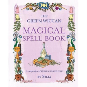 Green Wiccan Magical Spell Book: A Compendium of Magical Knowledge
