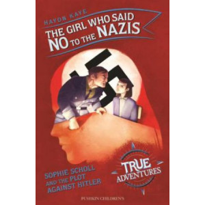 Girl Who Said No to the Nazis: Sophie Scholl and the Plot Against Hitler, The