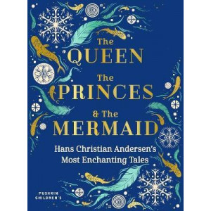 Queen, the Princes and the Mermaid: Hans Christian Andersen's Most Enchanting Tales, The