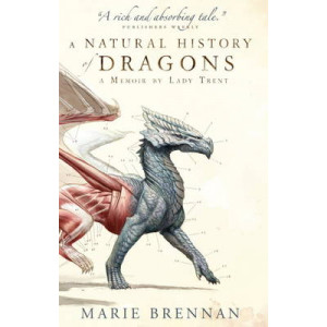 Natural History of Dragons: A Memoir by Lady Trent