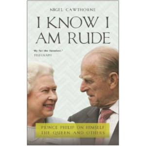 I Know I Am Rude: Prince Philip on Himself, the Queen and Others