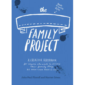Family Project: A Creative Handbook for Anyone Who Wants to Discover Their Family Story - But Doesn't Know Where to Start