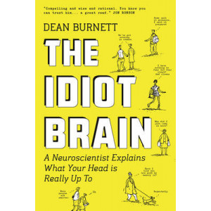Idiot Brain: A Neuroscientist Explains What Your Head is Really Up to
