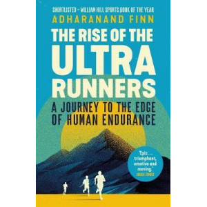 Rise of the Ultra Runners:  Journey to the Edge of Human Endurance