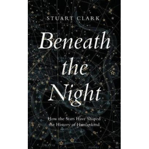 Beneath the Night: How the stars have shaped the history of humankind