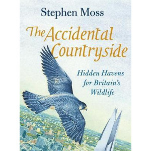Accidental Countryside: Hidden Havens for Britain's Wildlife