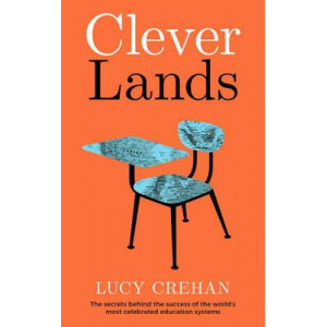 Cleverlands: The Secrets Behind the Success of the World's Most Celebrated Education Systems