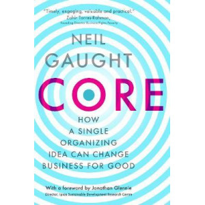 CORE: How a Single Organizing Idea can Change Business for Good