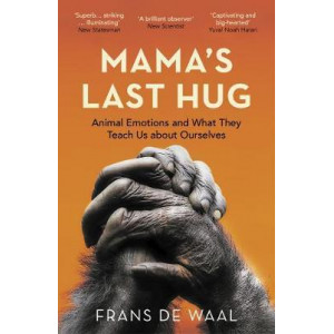 Mama's Last Hug: Animal Emotions & What They Teach Us about Ourselves