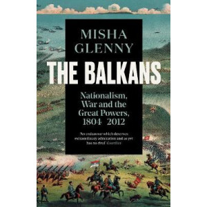 Balkans, 1804-2012: Nationalism, War and the Great Powers