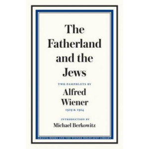 Fatherland and the Jews: Two Pamphlets by Alfred Wiener, 1919 and 1924, The