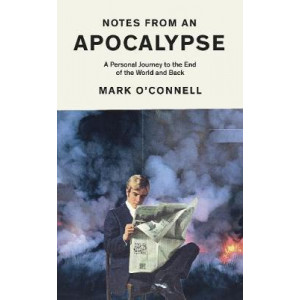 Notes from an Apocalypse:  Personal Journey to the End of the World and Back