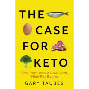 Case for Keto, The : The Truth About Low-Carb, High-Fat Eating