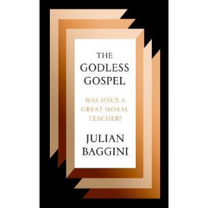 Godless Gospel: Was Jesus A Great Moral Teacher?, The