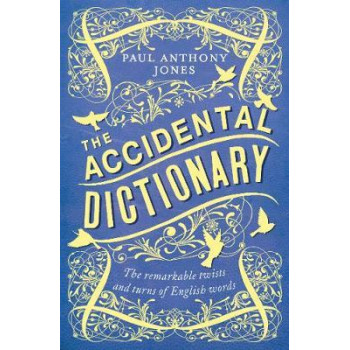 Accidental Dictionary: The Remarkable Twists and Turns of English Words, The