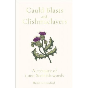 Cauld Blasts and Clishmaclavers: A Treasury of 1,000 Scottish Words