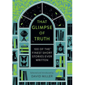 That Glimpse of Truth: The 100 Finest Short Stories Ever Written