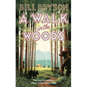 Walk In The Woods, A : The World's Funniest Travel Writer Takes a Hike