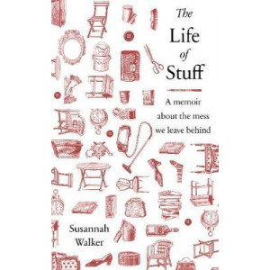 Life of Stuff, The: Possessions, obsessions and the mess we leave behind
