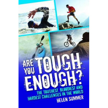 Are You Tough Enough?: The Toughest, Bloodiest and Hardest Challenges in the World