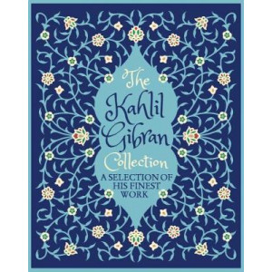 Kahlil Gibran Collection: the Prophet and His Other Finest Writings