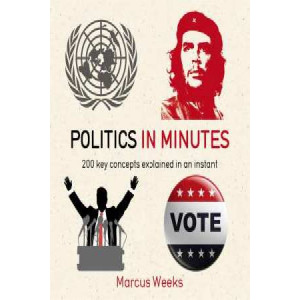 Politics in Minutes: 200 Key Concepts Explained in an Instant