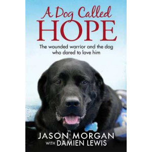 Dog Called Hope: The Wounded Warrior and the Dog Who Dared to Love Him