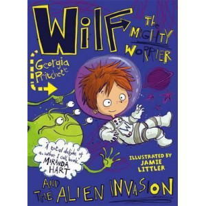 Wilf the Mighty Worrier and the Alien Invasion: Book 4