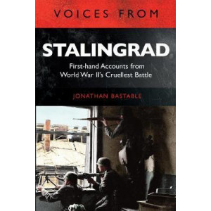 Voices from Stalingrad: First-hand Accounts from World War II's Cruellest Battle