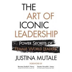 Art of Iconic Leadership: Power Secrets of Female World Leaders, The
