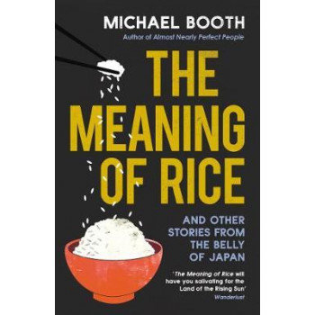 Meaning of Rice: And Other Tales from the Belly of Japan, The