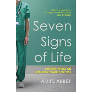 Seven Signs of Life: Stories from an Intensive Care Doctor