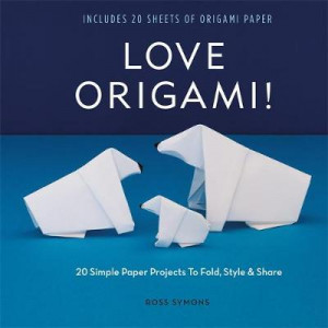 Love Origami!: 20 Simple Paper Projects to Fold, Style & Share