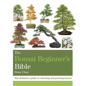 Bonsai Beginner's Bible: The definitive guide to choosing and growing bonsai