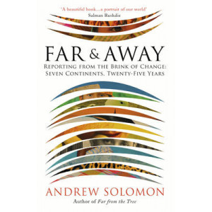 Far and Away: Reporting from the Brink of Change: Seven Continents, Twenty-Five Years