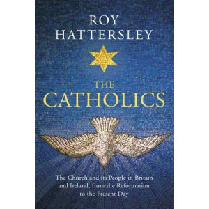 Catholics: The Church and its People in Britain and Ireland, from the Reformation to the Present Day