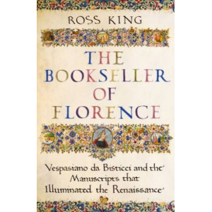 Bookseller of Florence: Vespasiano da Bisticci and the Manuscripts that Illuminated the Renaissance