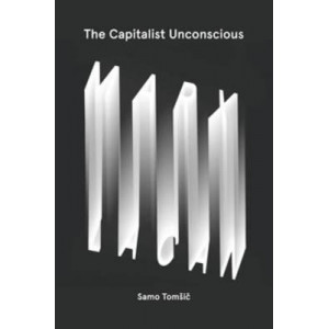 Capitalist Unconscious, The: Marx and Lacan
